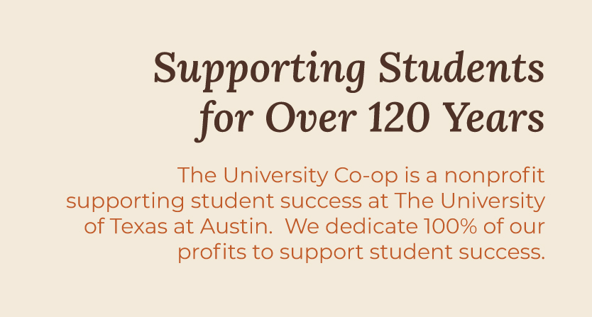 The University Co-op is a nonprofit supporting student success at The University of Texas at Austin. We dedicate 100% of our profits to support student success.