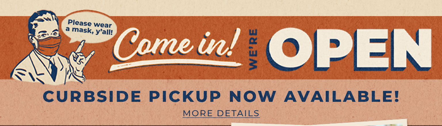 LEARN MORE: We're Open and Curbside Pickup is Available!