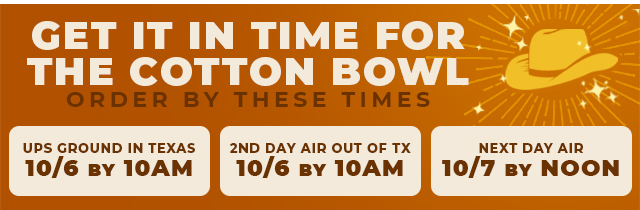 Get in time for the Cotton Bowl! Order by these dates and times.