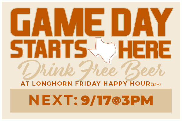 Join us for Longhorn Friday Happy Hour in-store September 17th from 3 p.m. to 5p.m.