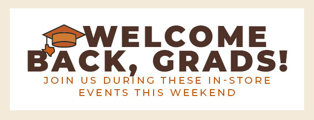 Welcome Back, Grads! Join us during these in-store events this weekend.